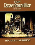 Der Rosenkavalier = The rose-bearer : comedy for music in three acts by Hugo von Hofmannsthal : op. 59 Der Rosenkavalier