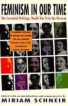 Feminism in our time : the essential writings, World War II to the present Feminism in our time : the essential writings, World War II to the present