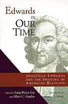 Edwards in our time : Jonathan Edwards and the shaping of American religion