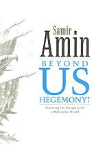 Beyond US hegemony? : assessing the prospects for a multipolar world