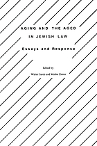 Aging and the aged in Jewish law : essays and responsa