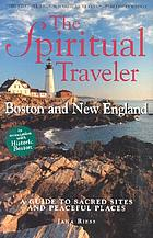The spiritual traveler : Boston and New England : a guide to sacred sites and peaceful places