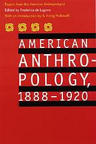 American anthropology, 1888-1920 : papers from the American anthropologist