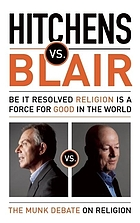 Hitchens vs. Blair : be it resolved religion is a force for good in the world