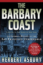 The Barbary coast; an informal history of the San Francisco underworld