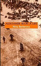 Aleksandr Blok : a life