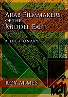 Arab filmmakers of the Middle East : a dictionary