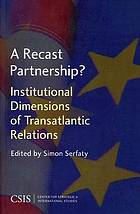 A recast partnership? : institutional dimensions of transatlantic relations