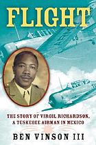 Flight : the story of Virgil Richardson, a Tuskegee airman in Mexico