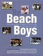 The Beach Boys : the definitive diary of America's greatest band, on stage and in the studio