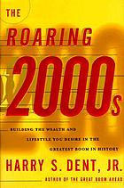 The roaring 2000s : building the wealth and lifestyle you desire in the greatest boom in history