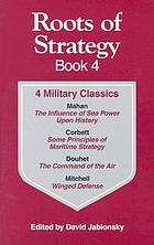 Roots of strategy; a collection of military classics