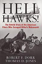 Hell hawks! : the untold story of the American fliers who savaged Hitler's Wehrmacht