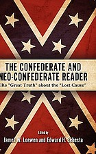 "The Confederate and neo-Confederate reader : the ""great truth"" about the ""lost cause"""