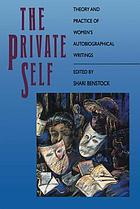 The Private self : theory and practice of women's autobiographical writings