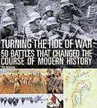 Turning the tide of war : 50 battles that changed the course of modern history