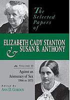 The selected papers of Elizabeth Cady Stanton and Susan B. Anthony