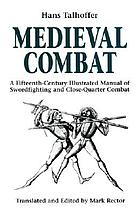 Medieval combat : a fifteenth-century illustrated manual of swordfighting and close-quarter combat