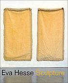 Eva Hesse : sculpture