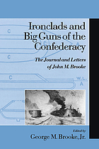 Ironclads and big guns of the Confederacy : the journal and letters of John M. Brooke