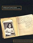 Inside Anne Frank's house : an illustrated journey through Anne's world