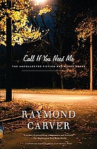 Call if you need me : the uncollected fiction and other prose