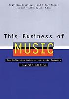 This business of music : the definitive guide to the music industry