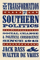 The transformation of southern politics : social change and political consequence since 1945