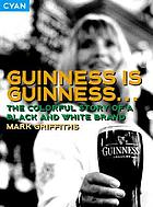 Guinness is Guinness : the colourful story of a black and white brand