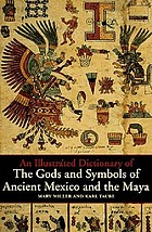 The gods and symbols of ancient Mexico and the Maya : an illustrated dictionary of Mesoamerican religion