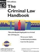 The criminal law handbook : know your rights, survive the system