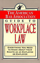 The American Bar Association guide to workplace law : everything you need to know about your rights as an employee or employer