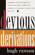 Devious derivations : popular misconceptions, and more than 1,000 true origins of common words and phrases