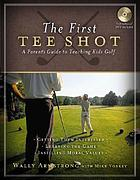 The first shot : a parent's guide to teaching kids golf