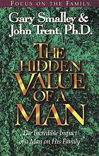 The hidden value of a man : the incredible impact of a man on his family