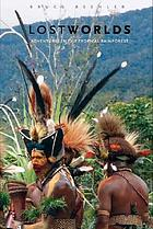 Lost worlds : adventures in the tropical rainforest
