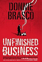 Donnie Brasco : unfinished business : shocking declassified details from the FBI's greatest undercover operation and a bloody timeline of the fall of the Mafia