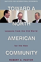 Toward a North American community : lessons from the old world for the new