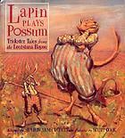 Lapin plays possum : trickster tales from the Louisiana Bayou