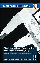 The International Organization for Standardization (ISO) : global governance through voluntary consensus