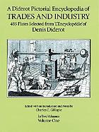 A Diderot pictorial encyclopedia of trades and industry; manufacturing and the technical arts in plates, selected from L'Encyclopédie; ou, Dictionnaire raisonne des sciences, des arts et des métiers, of Denis Diderot