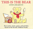 This is the bear [four stories, music, games, and activities based on the favorite children's books]