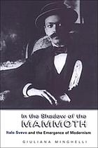 In the shadow of the mammoth : Italo Svevo and the emergence of modernism