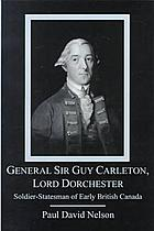 General Sir Guy Carleton, Lord Dorchester : soldier-statesman of early British Canada