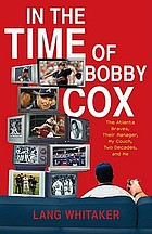 In the time of Bobby Cox : the Atlanta Braves, their manager, my couch, two decades, and me