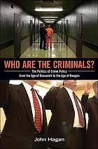 Who are the criminals? : the politics of crime policy from the age of Roosevelt to the age of Reagan