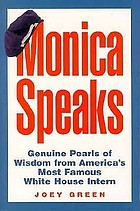 Monica speaks : genuine pearls of wisdom from America's most famous White House intern