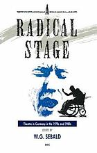 A radical stage : theatre in Germany in the 1970s and 1980s