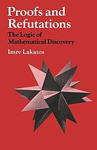 Proofs and refutations : the logic of mathematical discovery