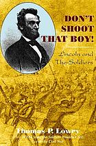 Don't shoot that boy! : Abraham Lincoln and military justice